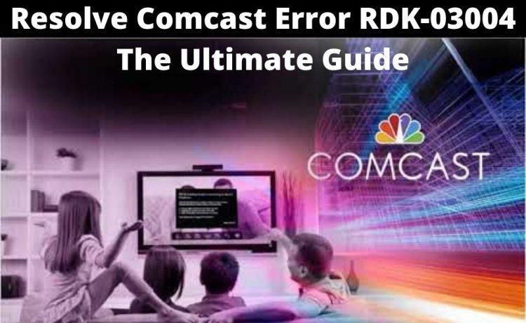 Comcast Error RDK-03004