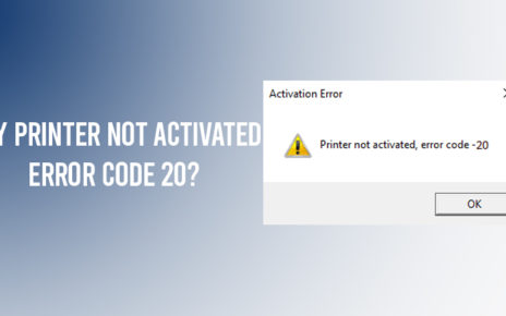 Why-Printer-Not-Activated-Error-Code-20.