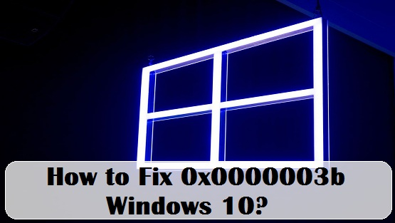 How to Fix 0x0000003b Windows 10? – coverjunction com