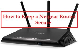 How to Keep a Netgear Router Secure