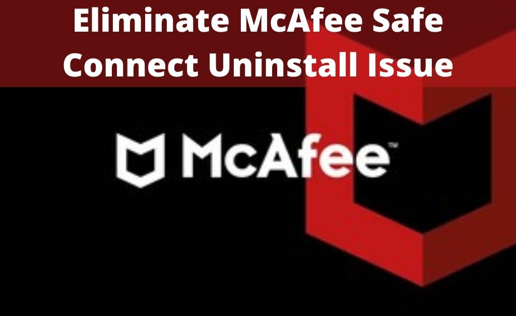 McAfee Safe Connect Uninstall Issue